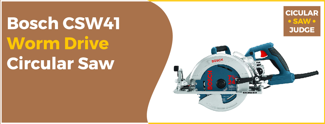 Bosch CSW41 Worm Drive - Best Circular Saw Brand
